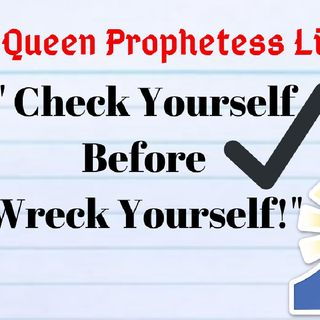 """Check Yourself Before You Wreck Yourself!"" Episode 8 - QUEEN PROPHETESS EVERYDAY❤"