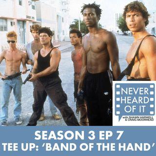 Season 3 Ep - Tee Up: 'Band of the Hand'