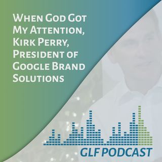 When God Got My Attention | Kirk Perry President of Google Brand Solutions