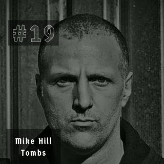#19 - Mike Hill (Tombs)