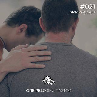#021 - Ore pelo seu pastor