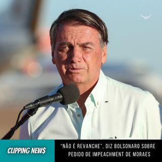 """""""Não é revanche"""", diz Bolsonaro sobre   pedido de impeachment de Moraes"""
