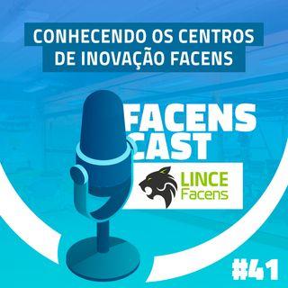 Facens Cast #41 Conhecendo os Centros de Inovação Facens: Lince