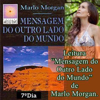 """Podcast: 7º Dia Leitura do livro """"Mensagem do Ouro Lado do Mundo"""" de Marlo Morgan"""