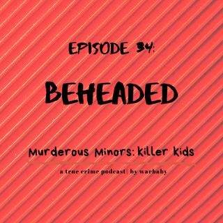 34: Beheaded (Federico Cruz/ Mathew Borges)