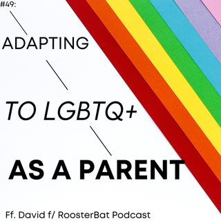 #49; Adapting to LGBTQ+ as a parent ft  David f: RoosterBat Podcast