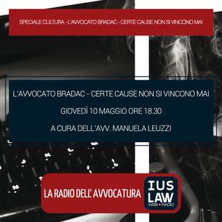 SPECIALE CULTURA | L'AVVOCATO BRADAC - CERTE CAUSE NON SI VINCONO MAI - Giovedì 10 Maggio #Speciali