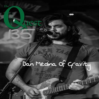 The Quest 135.  Dan Medina Of Gravity