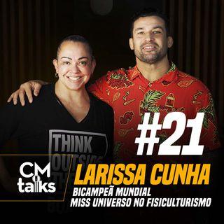 Larissa Cunha - CMTalks #21