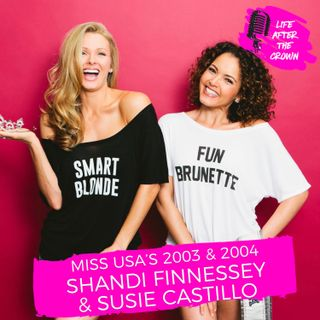 ENCORE EPISODE - Miss USA's 2003 & 2004 Shandi Finnessey and Susie Castillo - The Realities of Winning the Miss USA Crown