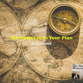 The Power Is In Your Plan - Episode 402