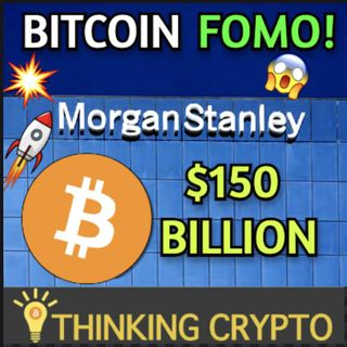 Morgan Stanley $150B Division To invest in Bitcoin & BTC $50K Retail Fomo to $100K