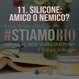 11^ puntata - Silicone: amico o nemico? - #stiamobio - il Podcast di Double B
