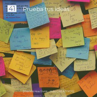 41 Prueba tus ideas