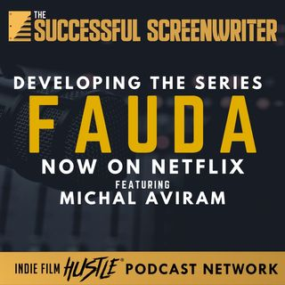 Ep24 - Developing the Series for Fauda, Now on Netflix with Michal Aviram