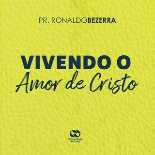 Vivendo o amor de Cristo  // pr. Ronaldo Bezerra