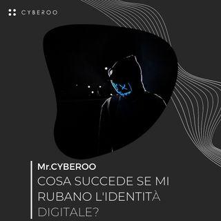 MR. CYBEROO | EPISODIO 3 - Cosa succede se mi rubano l'identità digitale?