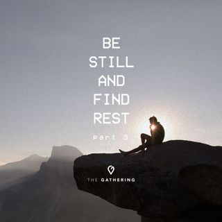Be Still And Find Rest- pt. 3
