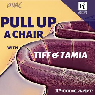 Pull Up A Chair with Tiff&Tamia