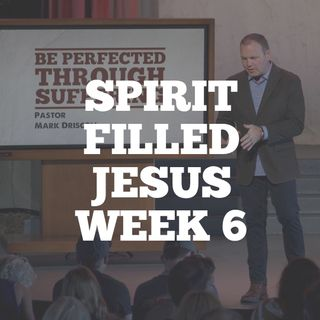 Spirit Filled Jesus: Week 6