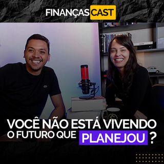 Episódio 22 - Seu futuro financeiro não está como você imaginou Então se liga nessa ideia l Finanças Cast 22