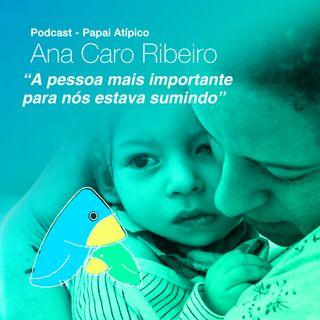 """Ana Caro Ribeiro: """"A pessoa mais importante para nós estava sumindo"""""""