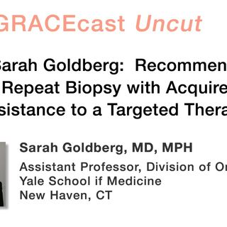 Dr. Sarah Goldberg: Recommending a Repeat Biopsy with Acquired Resistance to a Targeted Therapy