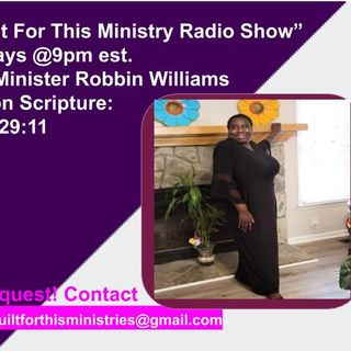 "Good Evening Everyone! Welcome To ""I Am Built For This Ministry Radio Show"" Host: Minister Robbin Williams"