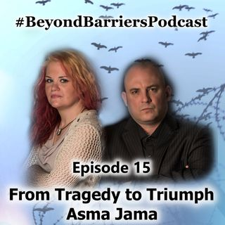 From Tragedy to Triumph - Asma Jama - Ep 15