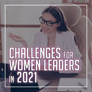 159. Challenges for Women Leaders in 2021