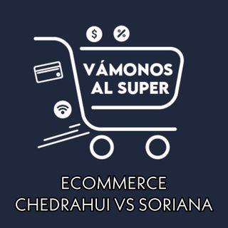 Vámonos al Super - Ecommerce Chedrahui vs Soriana