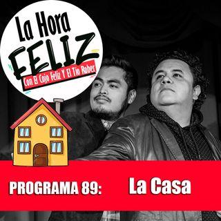 La Hora Feliz 89: La casa