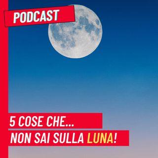 5 cose che non sai sulla Luna