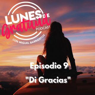 "Lunes de Gratitud Episodio 9 ""Di Gracias"""