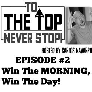"To The Top! Episode 2 ""Win The Morning, Win The day!"""