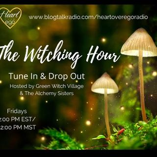 The Witching Hour with Green Witch Village & The Alchemy Sisters