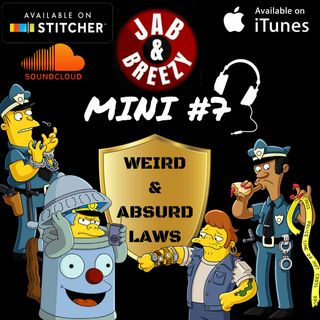 Jab & Breezy Mini Ep. 7 - Weird and Absurd Laws