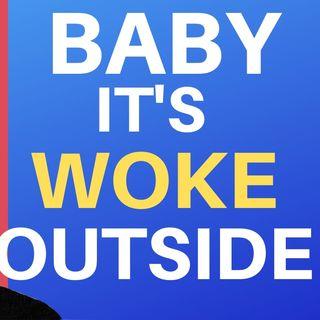Baby It's Woke Outside