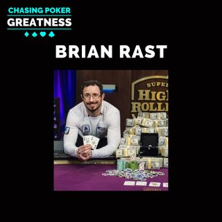 #107 Brian Rast: An All-Time Great, $21 Million+ in MTT Cashes, & Nose Bleed Mainstay