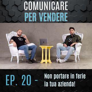 Episodio 20 – Non portare in ferie la tua azienda!