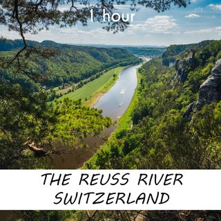 The Reuss River, Switzerland | 1 hour RIVER Sound Podcast | White Noise | ASMR sounds for deep Sleep | Relax | Meditation | Colicky