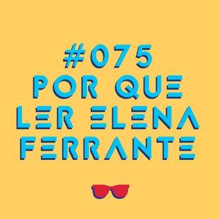 #075 - Tetralogia Napolitana: Elena Ferrante, Lila, Lenú, Nápoles e nossas reflexões sobre a obra