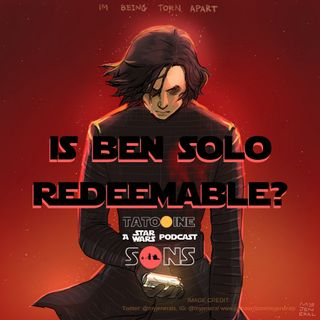 Is Ben Solo Redeemable? (Episode 49)