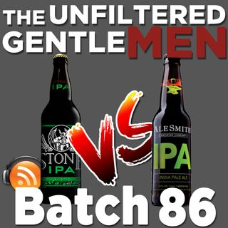 Batch86: Stone IPA vs Alesmith IPA & Beauty and Beer