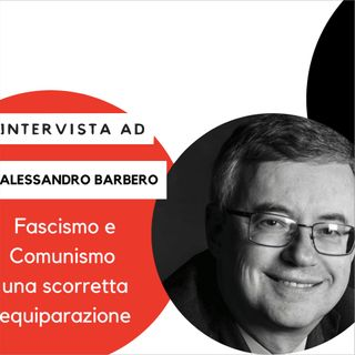 Intervista a Barbero: fascismo e comunismo, una scorretta equiparazione