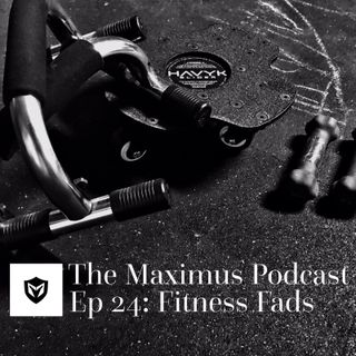 The Maximus Podcast Ep. 24 - Fads