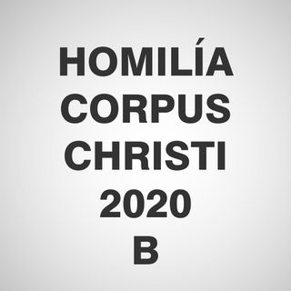 Homilía Corpus Christi 2020 - B