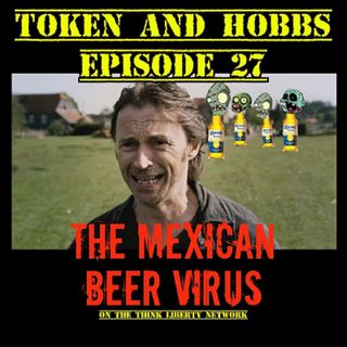 Token and Hobbs #27: The Mexican Beer Virus