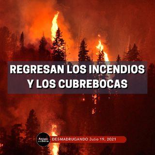 44. Regresan Los Incendios Y Los Cubrebocas   DESMADRUGANDO Julio 18, 2021