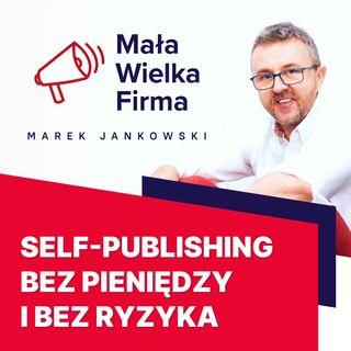 104: Czy można wydać książkę, nie wydając pieniędzy?   Maciej Dutko